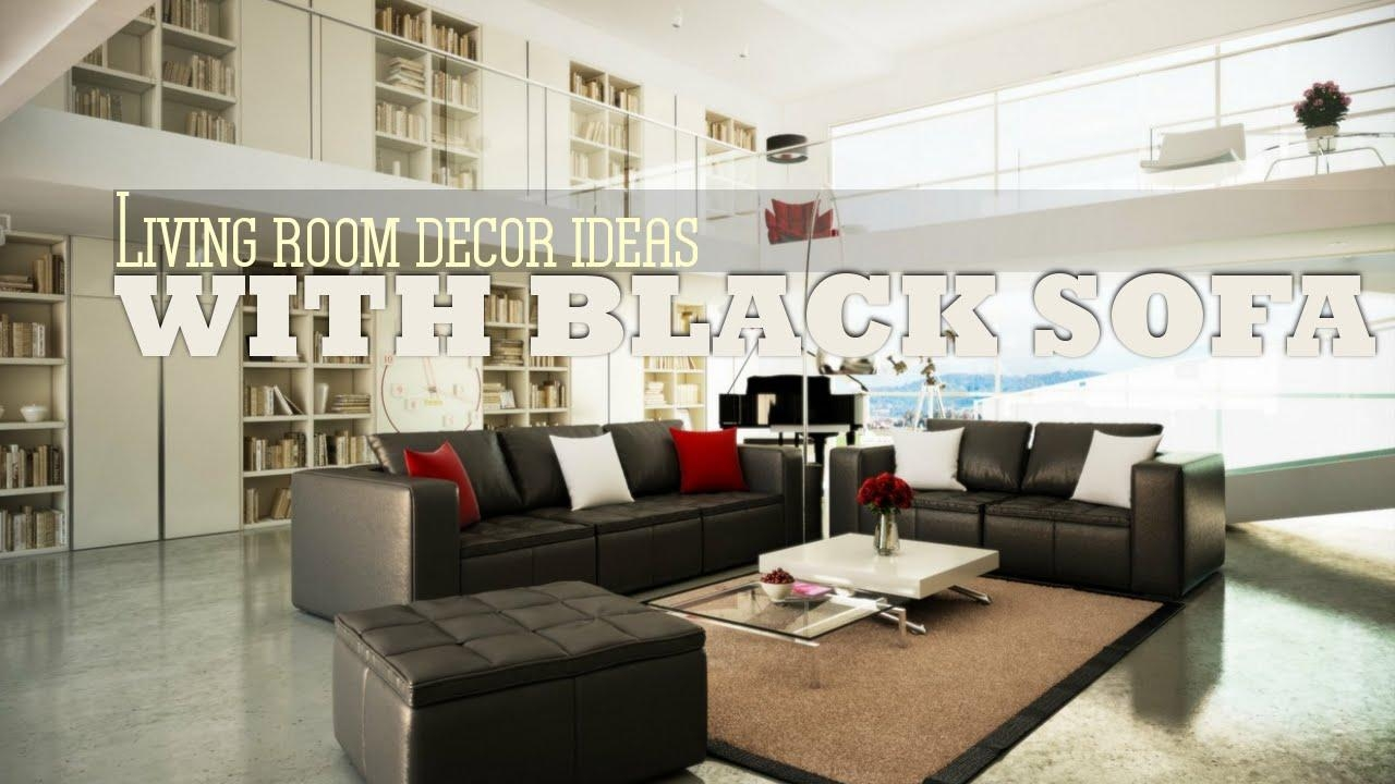 Living Room Decor Ideas With Black Sofa – Youtube With Regard To Black Sofas For Living Room (Image 16 of 20)