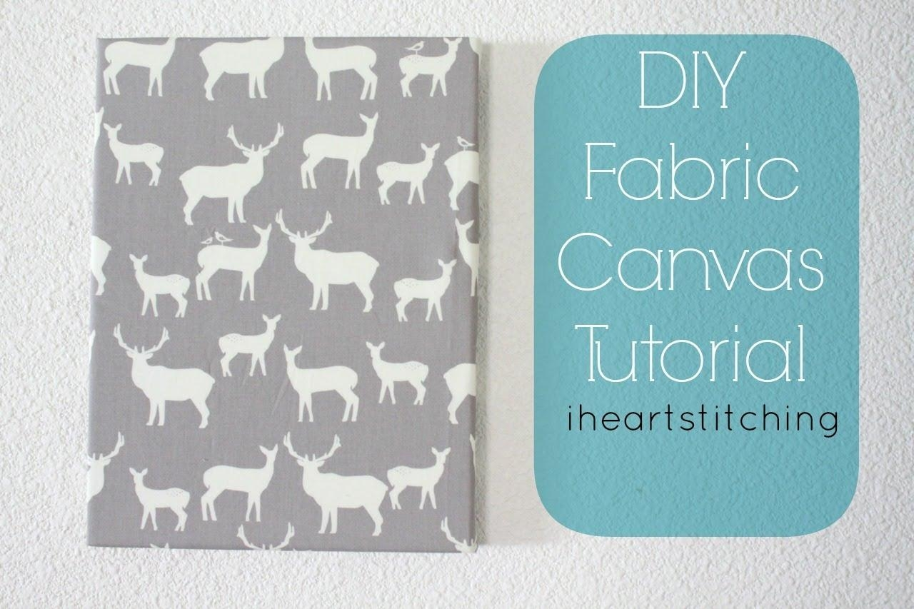 Fabric Canvas Tutorial!! Diy Nursery Craft Series W/ Project Inside Fabric Canvas Wall Art (View 20 of 20)