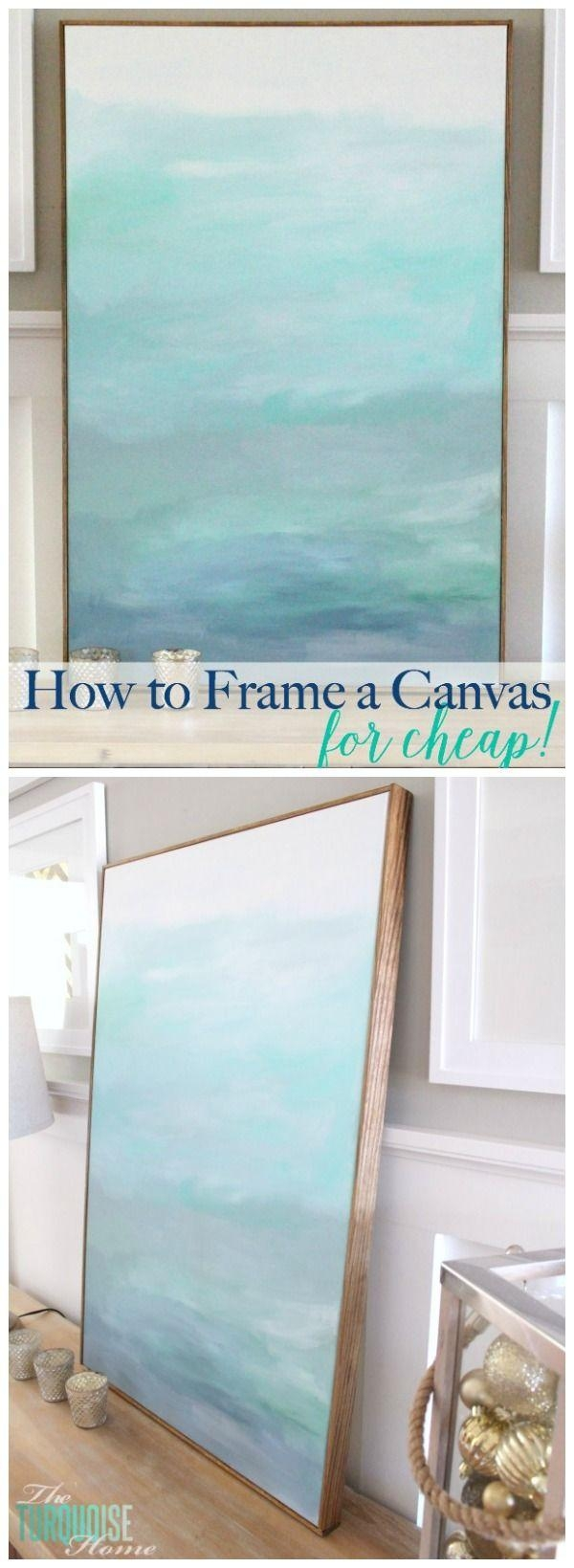 How To Frame A Canvas (For Cheap | Diy Art, Art Pieces And Canvases With 48X48 Canvas Wall Art (Image 10 of 20)
