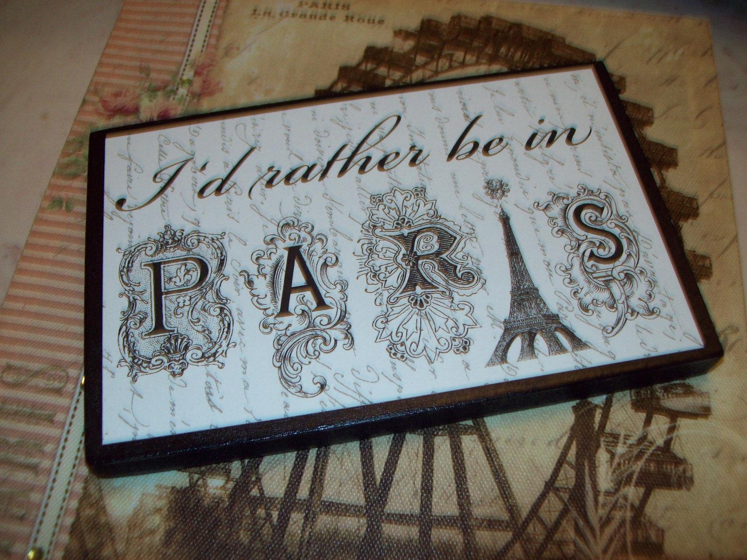 I'd Rather Be In Paris Shelf Sitter Signpars Decorparis Regarding Paris Themed Wall Art (Image 9 of 20)
