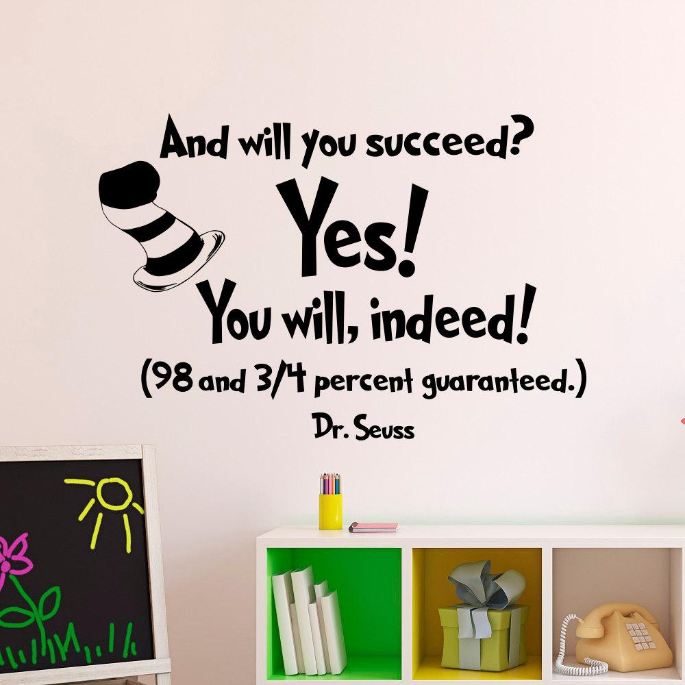 Wall Decal Dr Seuss Quotes And Will You Succeed Yes You Will With Regard To Classroom Vinyl Wall Art (Image 19 of 20)