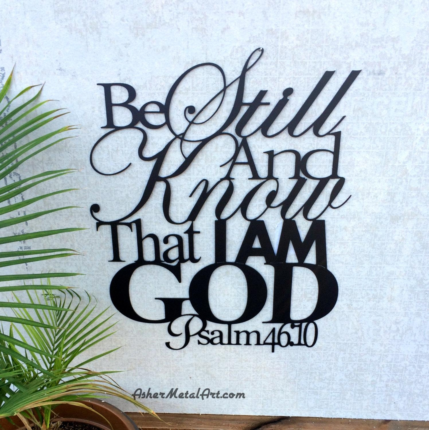 Be Still And Know That I Am God From Psalm 46:10 Metal Wall With Regard To Be Still And Know That I Am God Wall Art (Image 6 of 20)