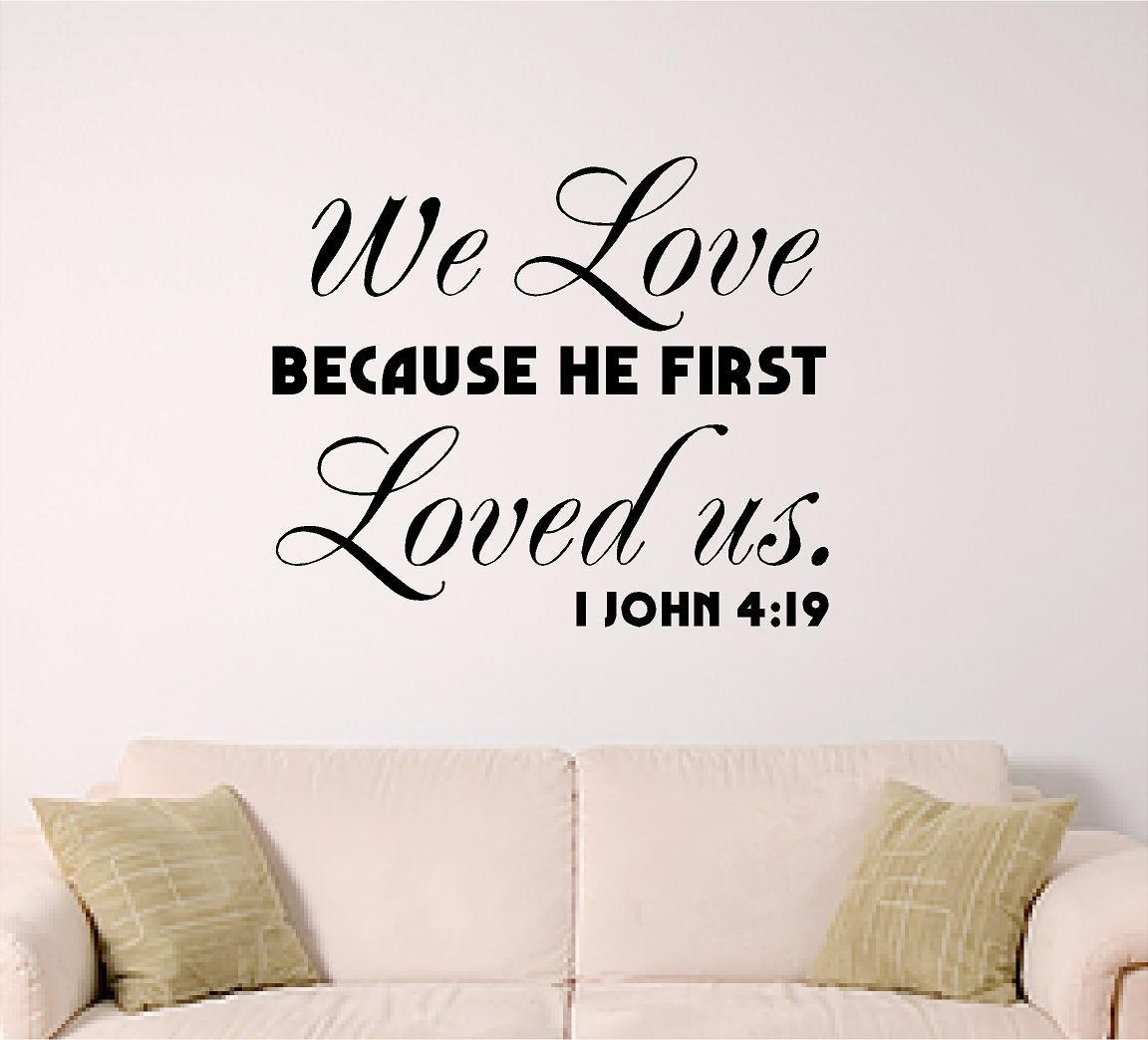 Bible Verse Wall Decal We Love Because He First Loved Us (Image 8 of 20)