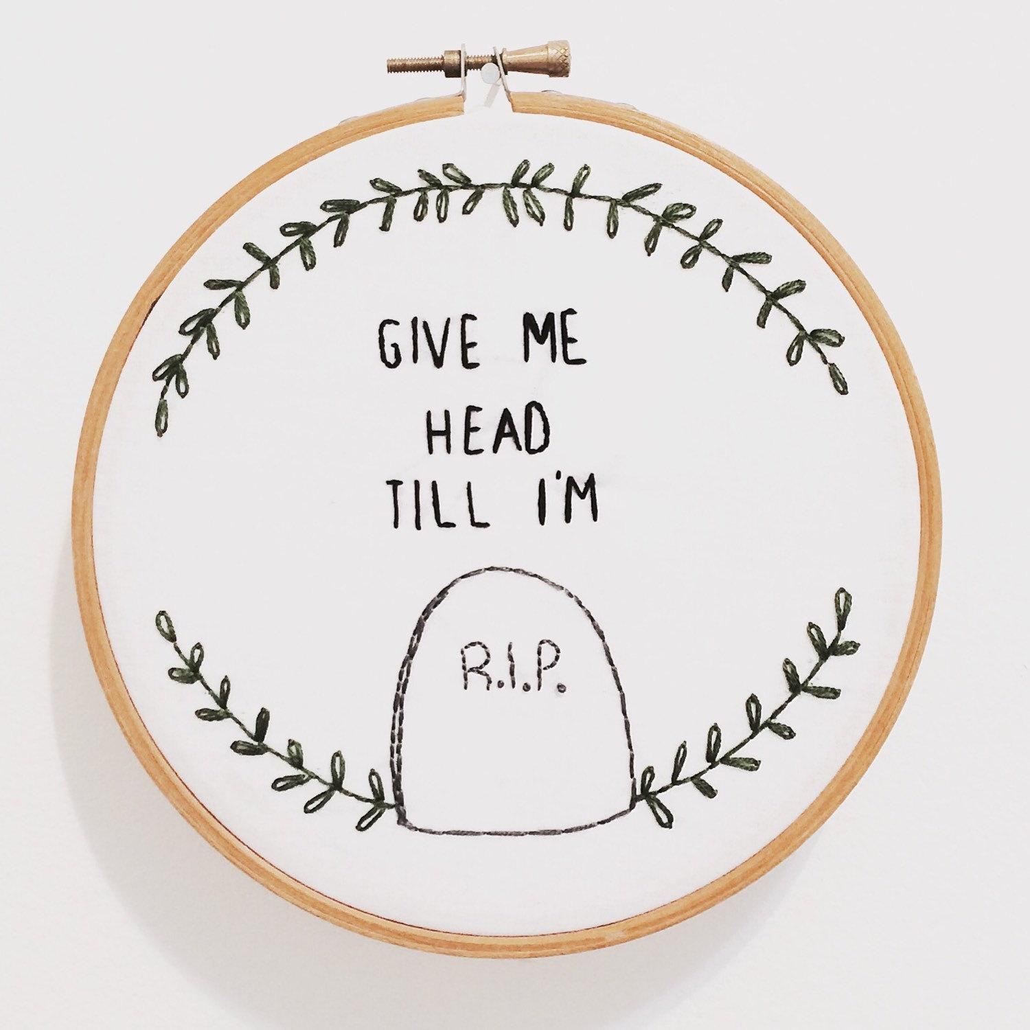 Give Me Head Till I'm Dead Embroidery Wall Art Hand For Feminist Wall Art (View 18 of 20)