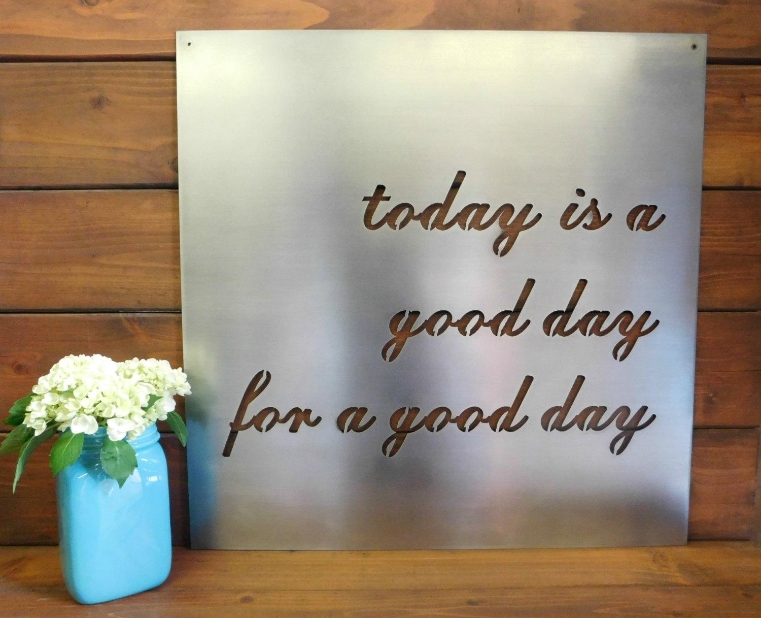 Today Is A Good Day Sign Affirmation Quote Art Inspirational With Regard To Metal Wall Art Quotes (Image 9 of 20)