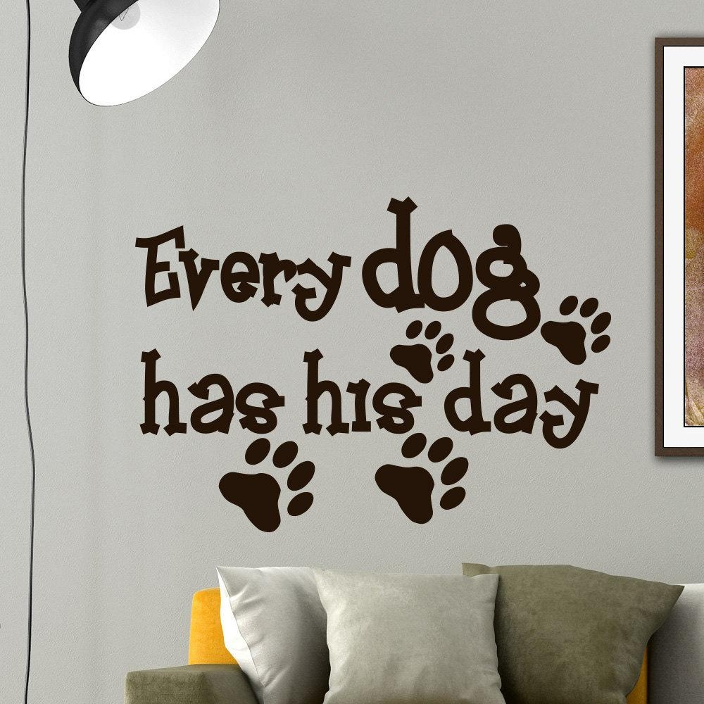 Wall Decal Dog Sayings Every Dog Has His Day Vinyl Lettering Intended For Dog Sayings Wall Art (Image 14 of 20)