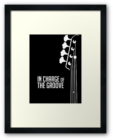 Bass Player – In Charge Of The Groove – Bass Guitarist – Bassist Within Bass Framed Art Prints (Image 9 of 15)