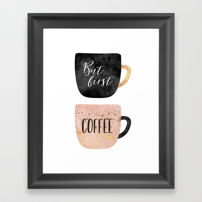 But First, Coffee Framed Art Printelisabethfredriksson | Society6 For Framed Coffee Art Prints (Photo 1 of 15)