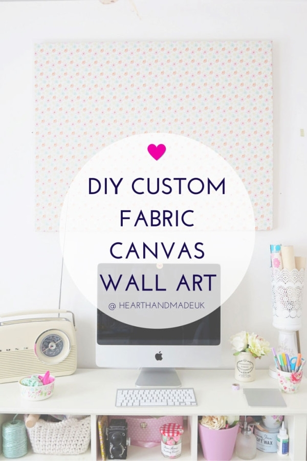 How To Make Custom Fabric Canvas Wall Art | Decor Advisor Inside Personalized Fabric Wall Art (Image 10 of 15)