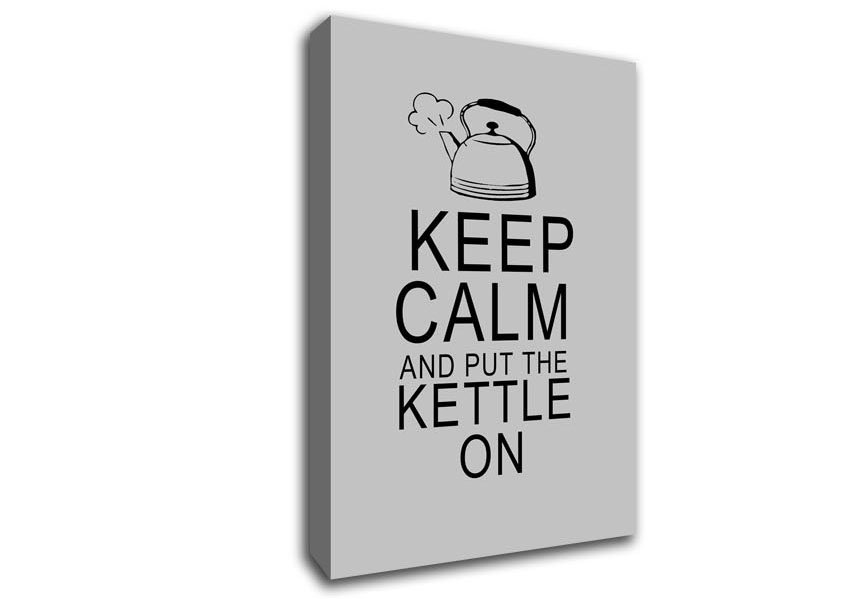 Keep Calm And Put The Kettle On Grey Text Quotes Canvas Stretched For Keep Calm Canvas Wall Art (Image 10 of 15)