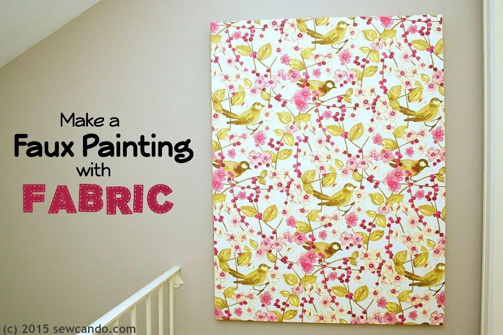 Sew Can Do: Tutorial Time: Faux Painting Wall Art Using Fabric Within Diy Large Fabric Wall Art (View 2 of 15)