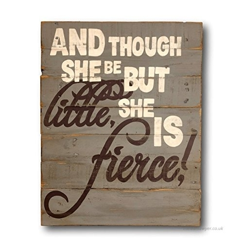 And Though She Be But Little She Is Fierce Wood Wall Art Girl Regarding Though She Be But Little She Is Fierce Wall Art (Image 6 of 25)