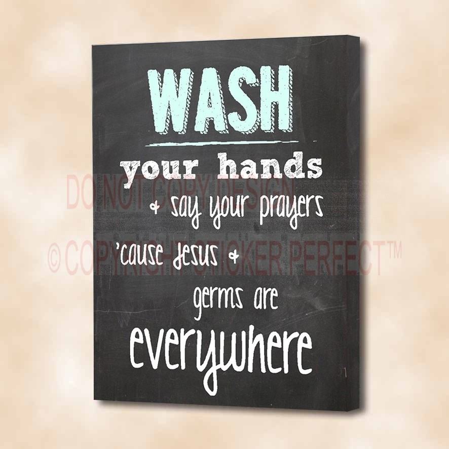 Framed Canvas Print Wash Your Hands & Say Your Prayers 'cause Jesus Inside Wall Art Sayings (Image 3 of 25)