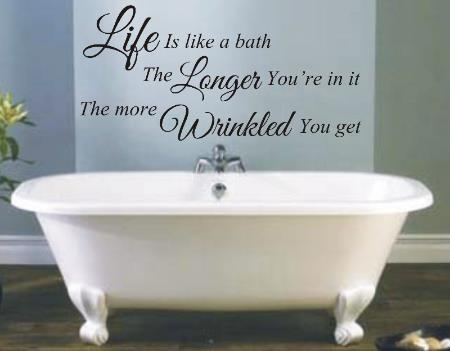 Life Is Like A Bath Funny Bathroom Wall Art Sticker Quote Pertaining To Bathroom Wall Art (Image 8 of 10)