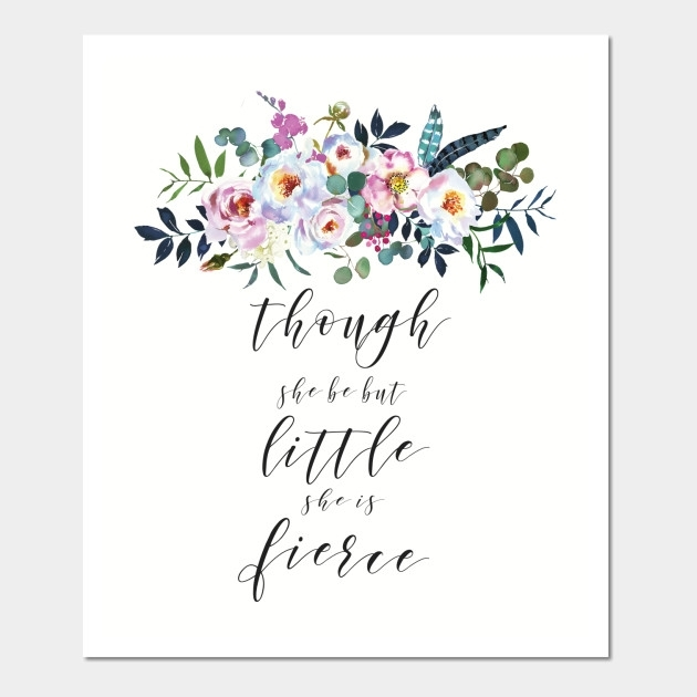 Though She Be But Little She Is Fierce – Though She Be But Little Intended For Though She Be But Little She Is Fierce Wall Art (View 20 of 25)